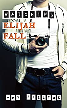 Watching Elijah Fall (Short North Book 1) by [Spector, Amy]