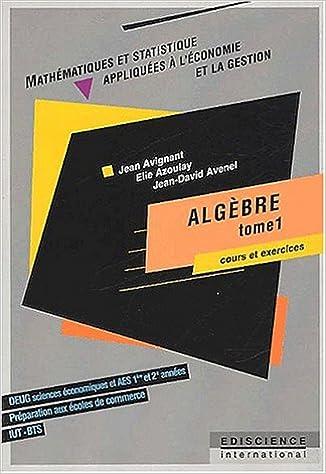Téléchargements de manuels scolaires gratuits Algèbre. Tome 1, Cours et exercices by Jean Avignant,Elie Azoulay en français PDF