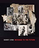 img - for Danny Lyon: Message to the Future by Julian Cox (2016-06-07) book / textbook / text book
