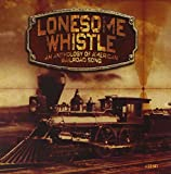 Lonesome Whistle: Anthology of American Railroad