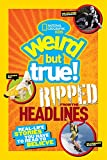 Best National Geographic Magazines For Kids - National Geographic Kids Weird But True!: Ripped from Review