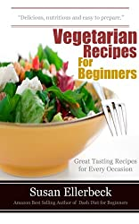 Vegetarian Recipes for Beginners: Great Tasting Recipes for Every Occasion