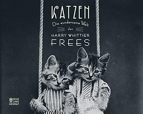 KATZEN: Die wundersame Welt des Harry Whittier Frees (Bild und Heimat Buch)