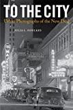 img - for To The City: Urban Photographs of the New Deal (Urban Life, Landscape and Policy) book / textbook / text book