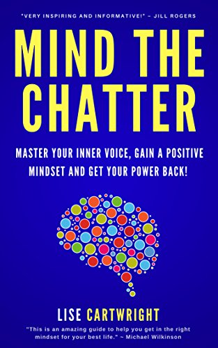 Mind The Chatter: Master Your Inner Voice, Gain a Positive Mindset and Get Your Power Back!