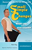 Small Simple Changes to Weight Loss and Weight Management: When Diets fail, Small Simple Changes succeed