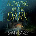 Running in the Dark Audiobook by Sam Reaves Narrated by Emily Sutton-Smith