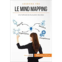 Le mind mapping: Une méthode de structuration des idées (Coaching pro t. 28) (French Edition)