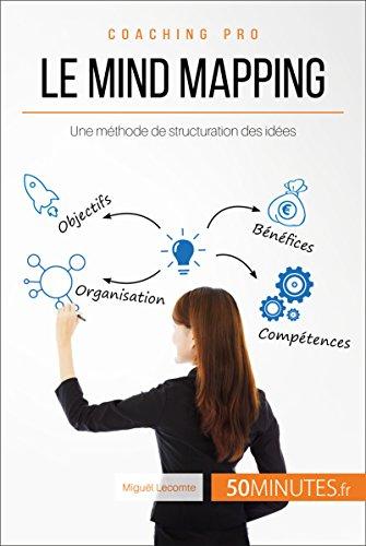 Le mind mapping: Une méthode de structuration des idées (Coaching pro t. 28) (French Edition)