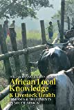 African Local Knowledge and Livestock Health, William Beinart and Karen Brown, 1847010830