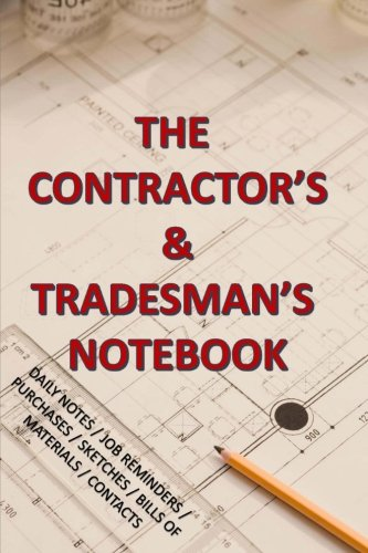 The Contractor and Tradesman's Notebook: With Daily Notes, Job Reminders, Purchases, Sketches,Bill of Materials,Contacts (Notebooks for Work)
