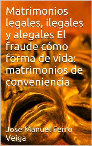 El fraude cómo forma de vida: matrimonios de conveniencia (Spanish Edition) by [