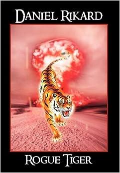 Rogue Tiger: Daniel Rikard: 9781477139547: Amazon.com: Books