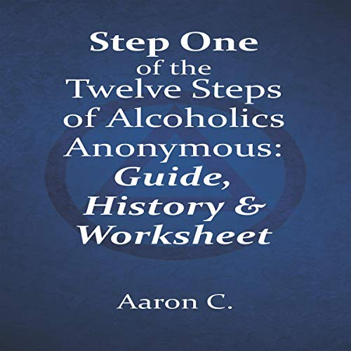 Step One of the Twelve Steps of Alcoholics Anonymous: Guide, History & Worksheets