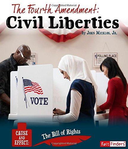 The Fourth Amendment: Civil Liberties (Cause and Effect: The Bill of Rights)