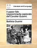 Il Pastor Fido Tragicommedia Pastorale Del Cavalier Guarini, Battista Guarini, 1140825933