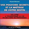 Vos pouvoirs secrets et la maîtrise de votre destin | Livre audio Auteur(s) : Philippe Morando Narrateur(s) : Philippe Morando