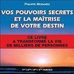 Vos pouvoirs secrets et la maîtrise de votre destin | Philippe Morando