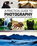 A Practical Guide to Photography: Basic Techniques