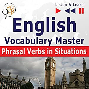 English - Vocabulary Master: Phrasal Verbs in Situations - For Intermediate / Advanced Learners - Proficiency Level B2-C1 (Listen & Learn) Audiobook