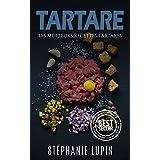 Tartares: Les Meilleurs Recettes Tartares ( Tartare, Tartares, Recettes Tartares, Nutrition Tartares, Comment Faire Tartares, Cru) (French Edition)