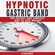 Hypnotic Gastric Band: The Fastest and Simplest Way to Lose Weight