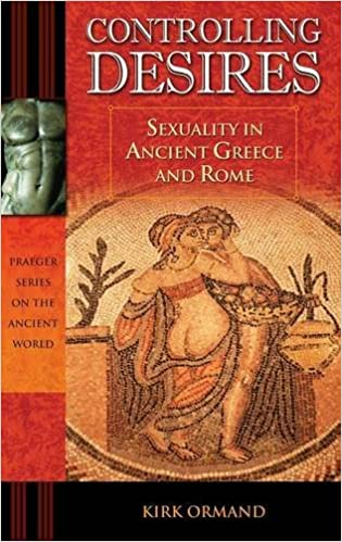 Controlling Desires : Sexuality in Ancient Greece and Rome