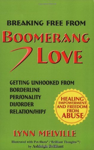 Breaking Free From Boomerang Love: Getting Unhooked from Abusive Borderline Relationships by Lynn Melville (Love Boomerang)