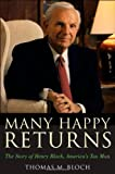 Many Happy Returns: The Story of Henry Bloch, America's Tax Man, Thomas M. Bloch, 0470767774