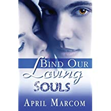 Bind Our Loving Souls by April Marcom (2015-02-23)