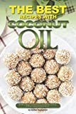 Baking with Coconut Oil The Best Recipes with Coconut Oil: So Many Ways to Use Coconut Oil; Baking, Cooking, Grilling, Frying and Much More...
