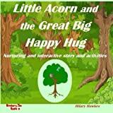 img - for Little Acorn and The Great Big Happy Hug book / textbook / text book