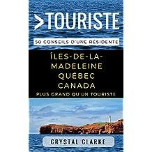 Plus grand qu'un touriste– Îles-de-la-Madeleine, Québec, Canada: 50 Conseils d'une résidente (French Edition)