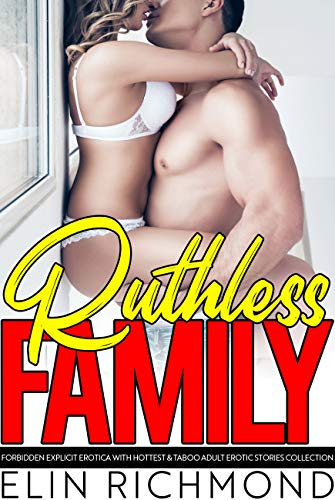 Ruthless Family — Forbidden Explicit Erotica with Hottest & Taboo Adult Erotic Stories Collection (English Edit