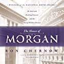 The House of Morgan: An American Banking Dynasty and the Rise of Modern Finance Hörbuch von Ron Chernow Gesprochen von: Robertson Dean