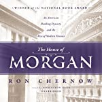 The House of Morgan: An American Banking Dynasty and the Rise of Modern Finance | Ron Chernow