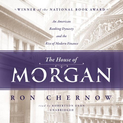 The House of Morgan: An American Banking Dynasty and the Rise of Modern Finance by Ron Chernow cover