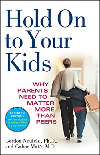 Hold on to Your Kids: Why Parents Need to Matter More Than Peers: Amazon.es: Gordon Neufeld, Gabor Mate: Libros en idiomas extranjeros