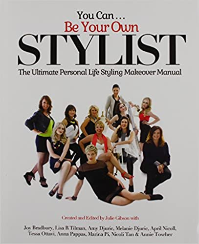 You Can Be Your Own Stylist: The Ultimate Personal Life Styling Makeover Manual