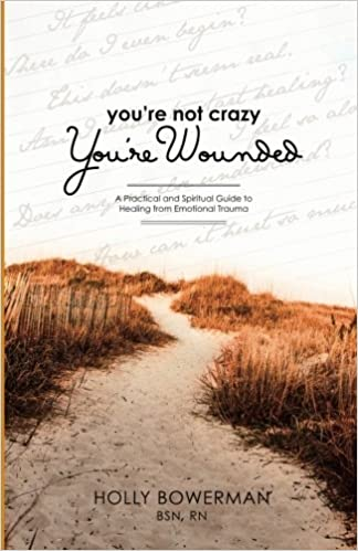 You're Not Crazy You're Wounded: A Practical and Spiritual Guide on Healing from Emotional Trauma