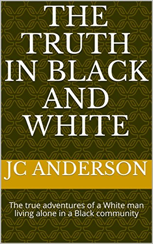 The truth in black and white the true adventures of a white man read this title for free and explore over 1 million titles thousands of audiobooks and current magazines with kindle unlimited fandeluxe Gallery