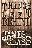 Things Left Behind (A Mark Wheeler Novel) (Volume 1)