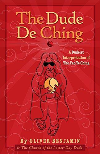 The Dude De Ching: A Dudeist Interpretation of the Tao Te Ching