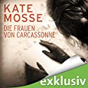 Die Frauen von Carcassonne Hörbuch von Kate Mosse Gesprochen von: Tanja Geke