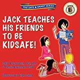 Jack Teaches His Friends to Be KidSafe! (The Safe & Smart Series Book 1)