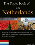 The Photo Book of the Netherlands. Images of Dutch architecture, culture, nature, landscapes in Amsterdam, Appingedam, Doesburg, Rotterdam and more. (Photo Books 53)