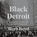 Black Detroit: A People's History of Self-Determination Audiobook by Herb Boyd Narrated by James Shippy