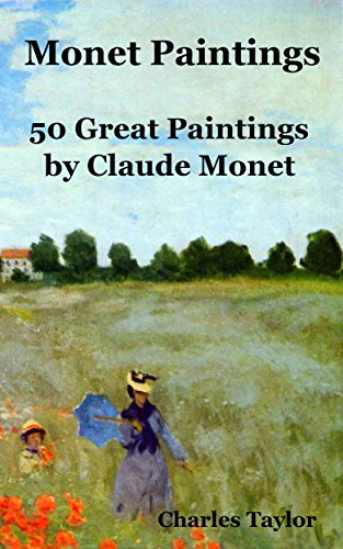Famous Impressionist Paintings (Monet Paintings: 50 Great Paintings by Claude Monet (Famous Paintings and Painters Book)
