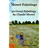 Monet Paintings: 50 Great Paintings by Claude Monet (Famous Paintings and Painters Book 1)