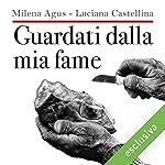 Guardati dalla mia fame | Milena Agus,Luciana Castellina